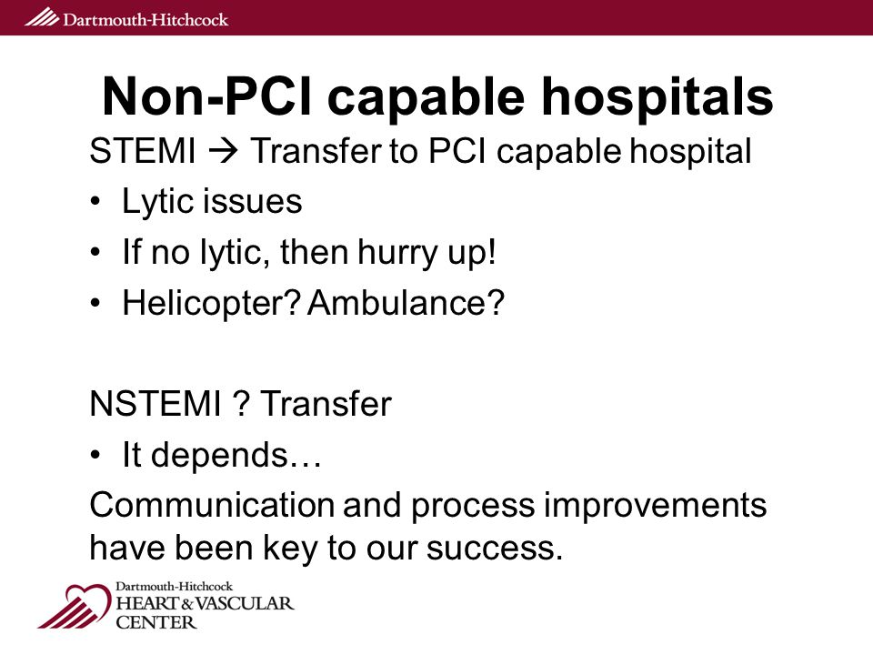 Non-PCI capable hospitals STEMI  Transfer to PCI capable hospital Lytic issues If no lytic, then hurry up.