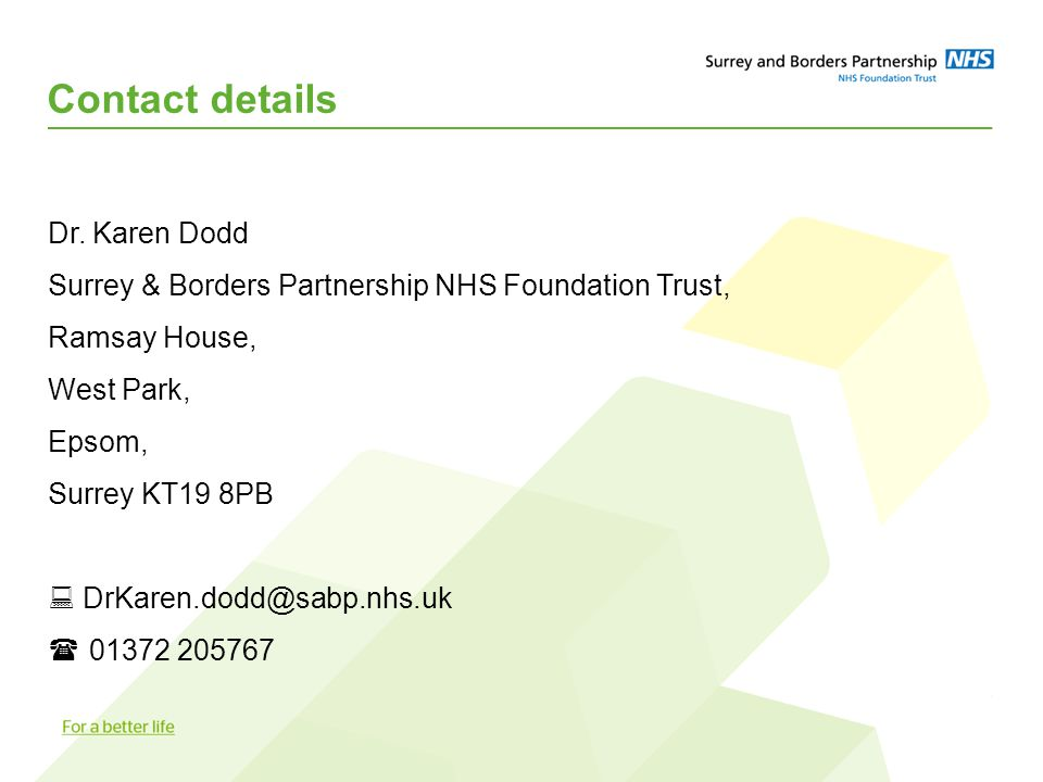 Contact details Dr. Karen Dodd Surrey & Borders Partnership NHS Foundation Trust, Ramsay House, West Park, Epsom, Surrey KT19 8PB  DrKaren.dodd@sabp.