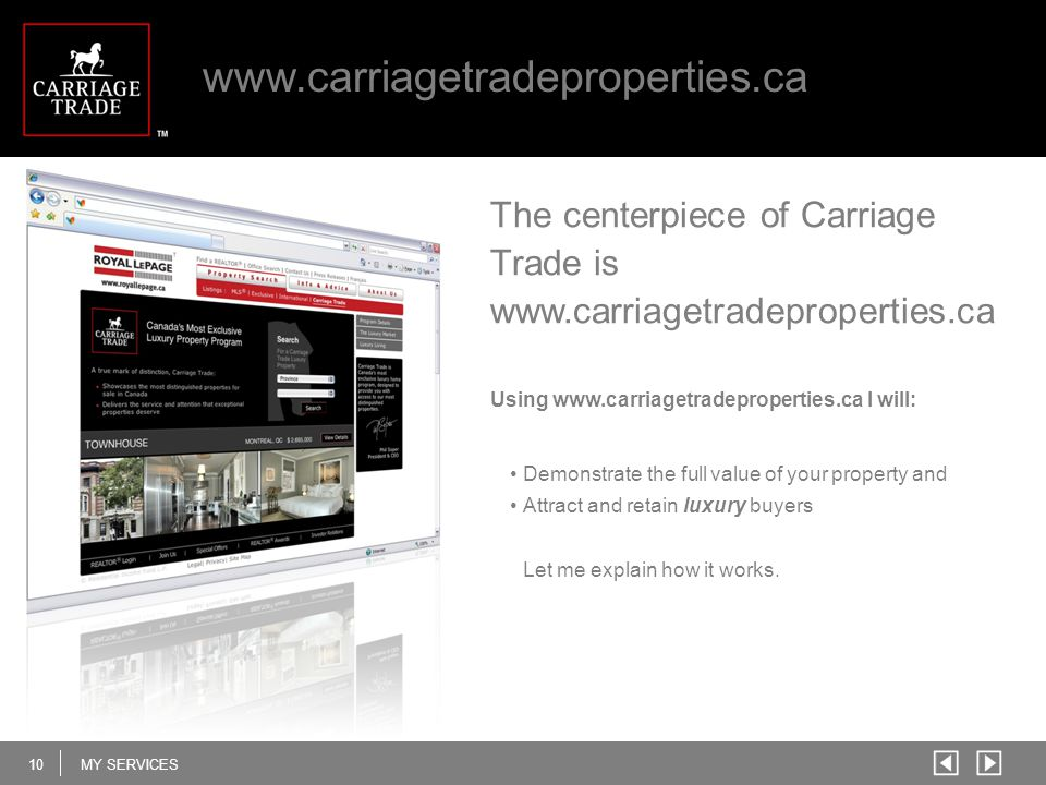 10MY SERVICES www.carriagetradeproperties.ca The centerpiece of Carriage Trade is www.carriagetradeproperties.ca Using www.carriagetradeproperties.ca