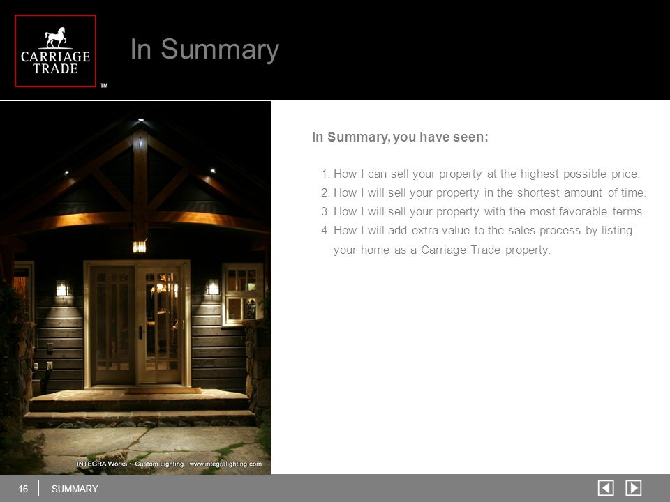 16SUMMARY In Summary In Summary, you have seen: 1.How I can sell your property at the highest possible price. 2.How I will sell your property in the s