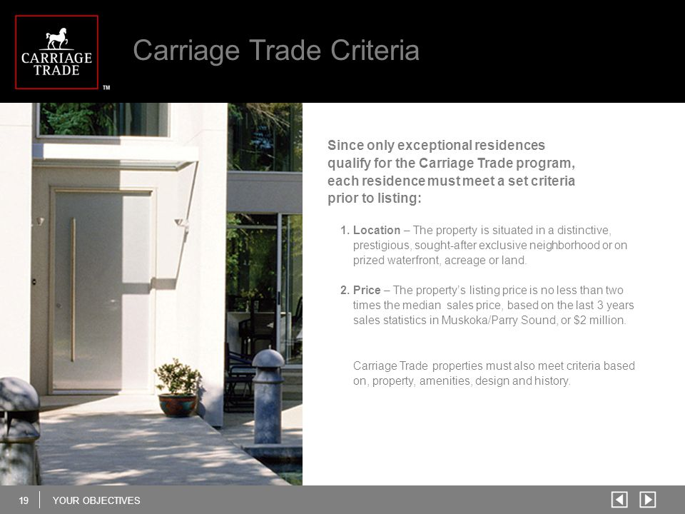 19YOUR OBJECTIVES Carriage Trade Criteria Since only exceptional residences qualify for the Carriage Trade program, each residence must meet a set cri