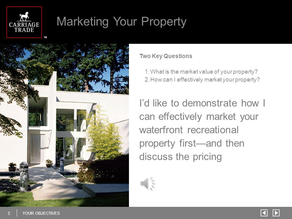 2YOUR OBJECTIVES Marketing Your Property Two Key Questions 1.What is the market value of your property? 2.How can I effectively market your property?