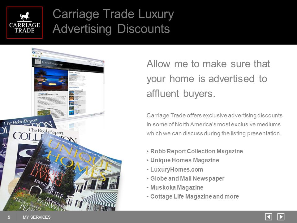 9MY SERVICES Carriage Trade Luxury Advertising Discounts Allow me to make sure that your home is advertised to affluent buyers. Carriage Trade offers