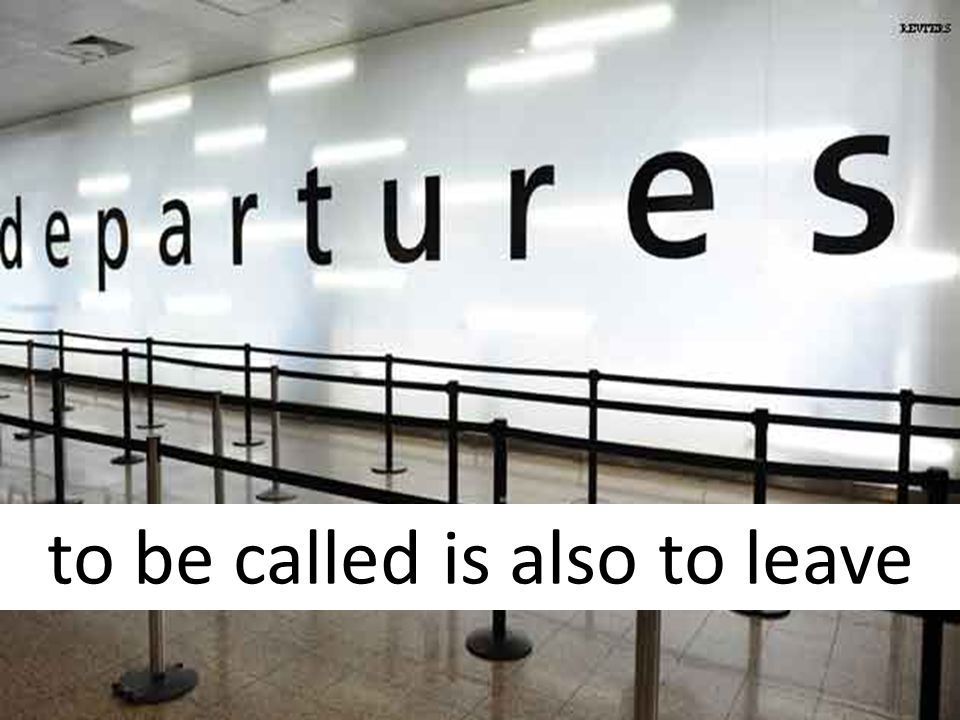to be called is also to leave