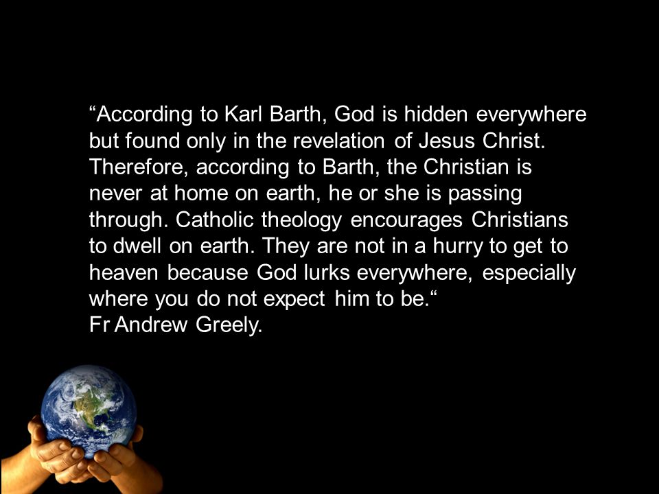 According to Karl Barth, God is hidden everywhere but found only in the revelation of Jesus Christ.