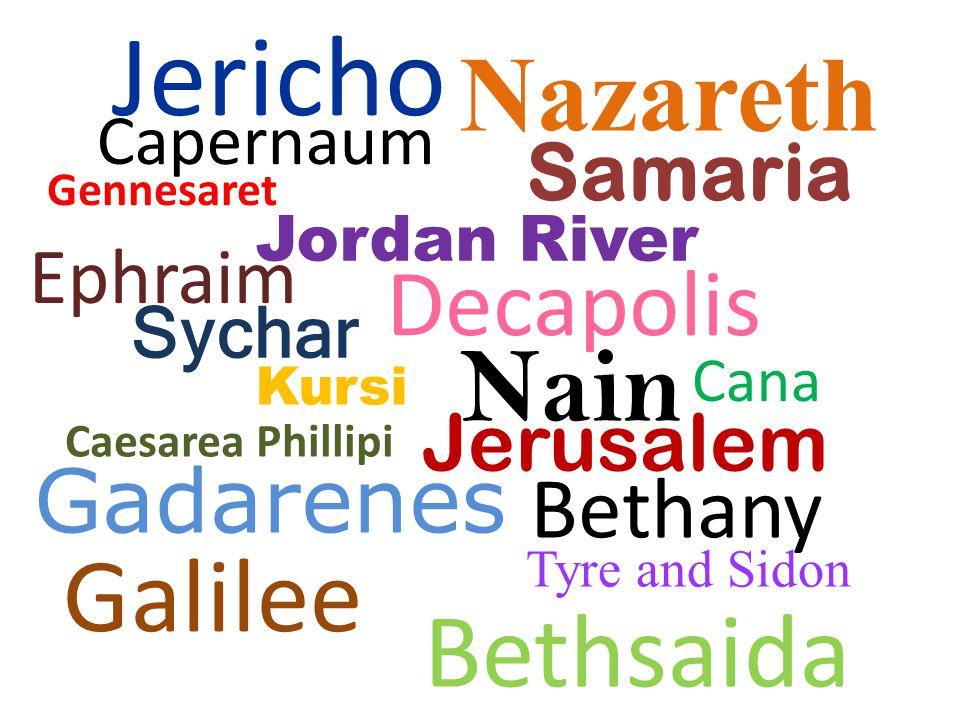 Capernaum Jordan River Galilee Cana Jerusalem Sychar Samaria Nain Kursi Gadarenes Nazareth Bethsaida Gennesaret Tyre and Sidon Decapolis Caesarea Phillipi Bethany Ephraim Jericho