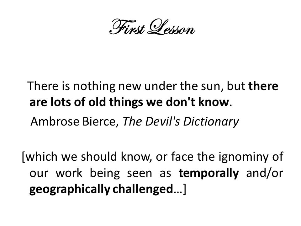 First Lesson There is nothing new under the sun, but there are lots of old things we don t know.