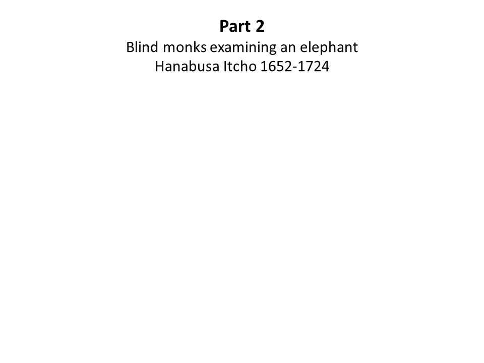 Part 2 Blind monks examining an elephant Hanabusa Itcho 1652-1724