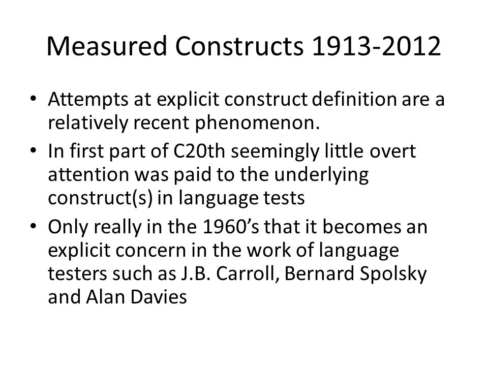 Measured Constructs 1913-2012 Attempts at explicit construct definition are a relatively recent phenomenon.