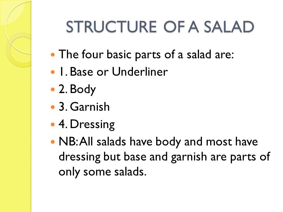 STRUCTURE OF A SALAD The four basic parts of a salad are: 1.