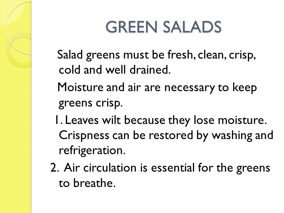 GREEN SALADS GREEN SALADS Salad greens must be fresh, clean, crisp, cold and well drained.