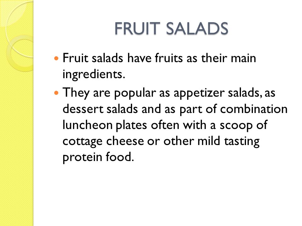 FRUIT SALADS Fruit salads have fruits as their main ingredients.