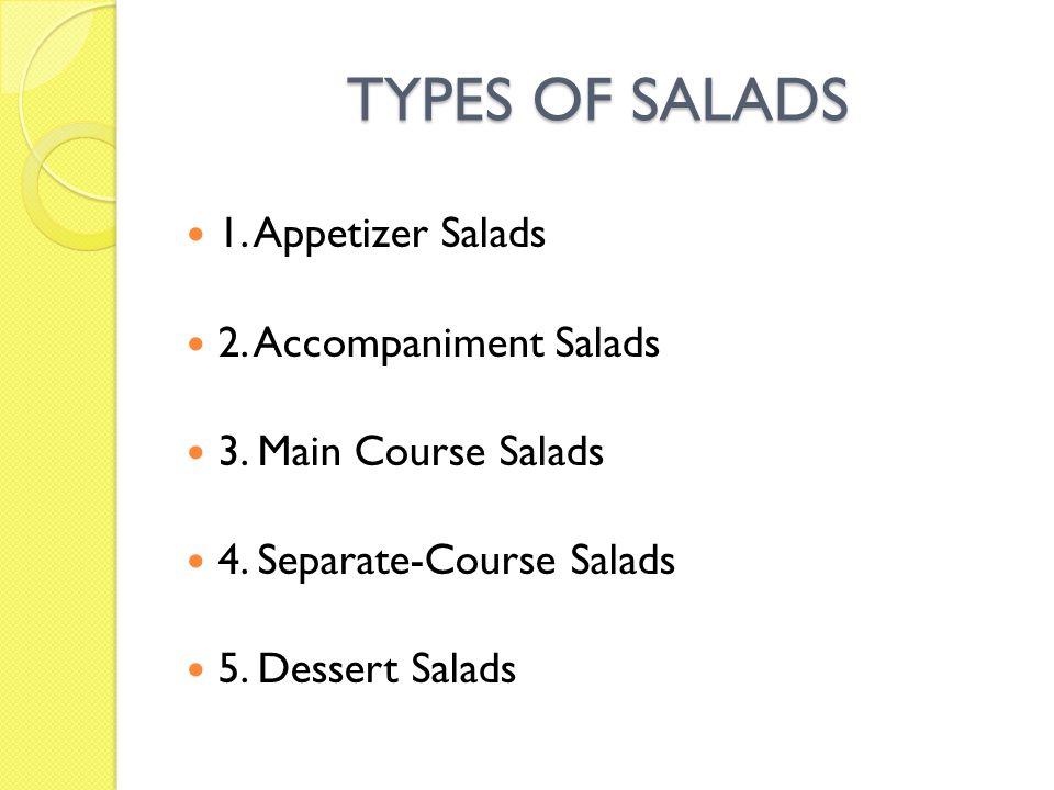 TYPES OF SALADS 1. Appetizer Salads 2. Accompaniment Salads 3. Main Course Salads 4. Separate-Course Salads 5. Dessert Salads
