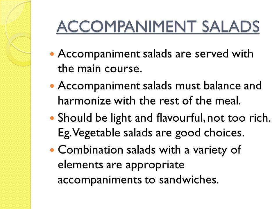 ACCOMPANIMENT SALADS Accompaniment salads are served with the main course.