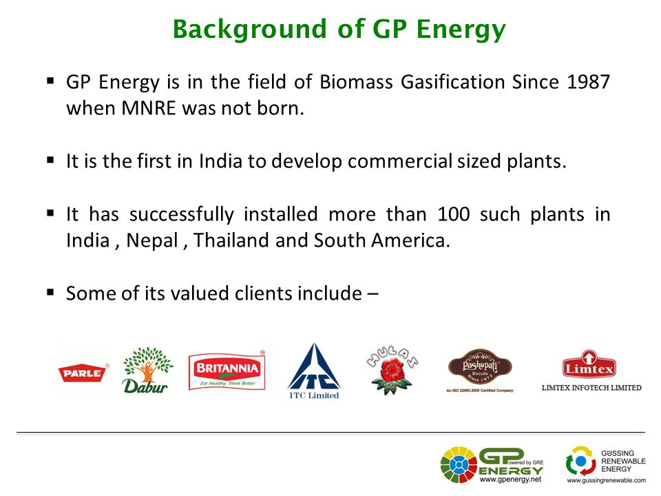 Background of GP Energy  GP Energy is in the field of Biomass Gasification Since 1987 when MNRE was not born.