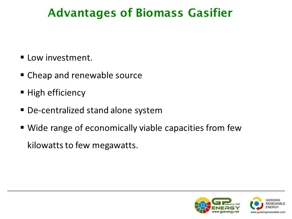 Advantages of Biomass Gasifier  Low investment.