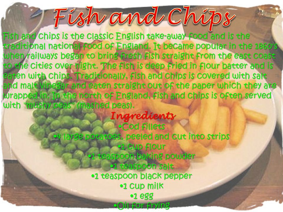 Fish and chips is the classic English take-away food and is the traditional national food of England.