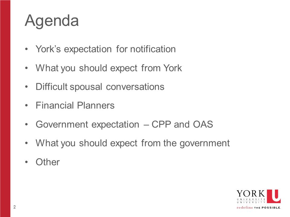 2 Agenda York's expectation for notification What you should expect from York Difficult spousal conversations Financial Planners Government expectation – CPP and OAS What you should expect from the government Other