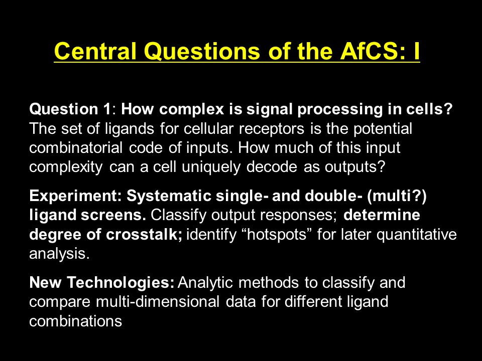 Central Questions of the AfCS: I Question 1: How complex is signal processing in cells.
