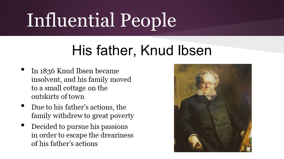 Influential People In 1836 Knud Ibsen became insolvent, and his family moved to a small cottage on the outskirts of town Due to his father's actions,