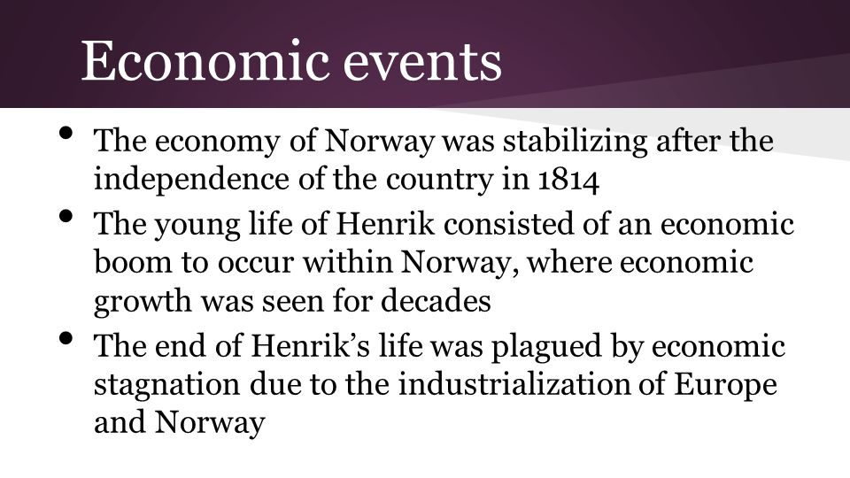 Economic events The economy of Norway was stabilizing after the independence of the country in 1814 The young life of Henrik consisted of an economic