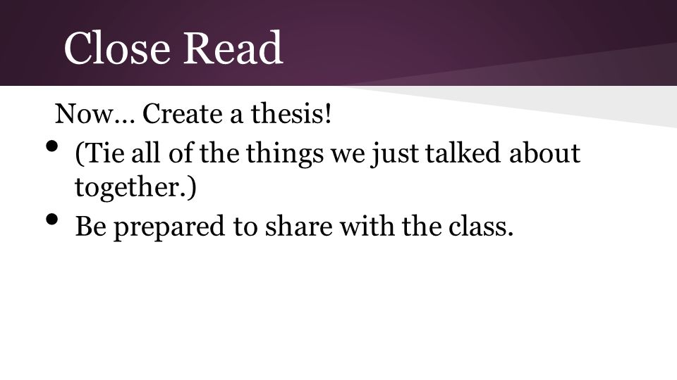 Close Read Now… Create a thesis! (Tie all of the things we just talked about together.) Be prepared to share with the class.
