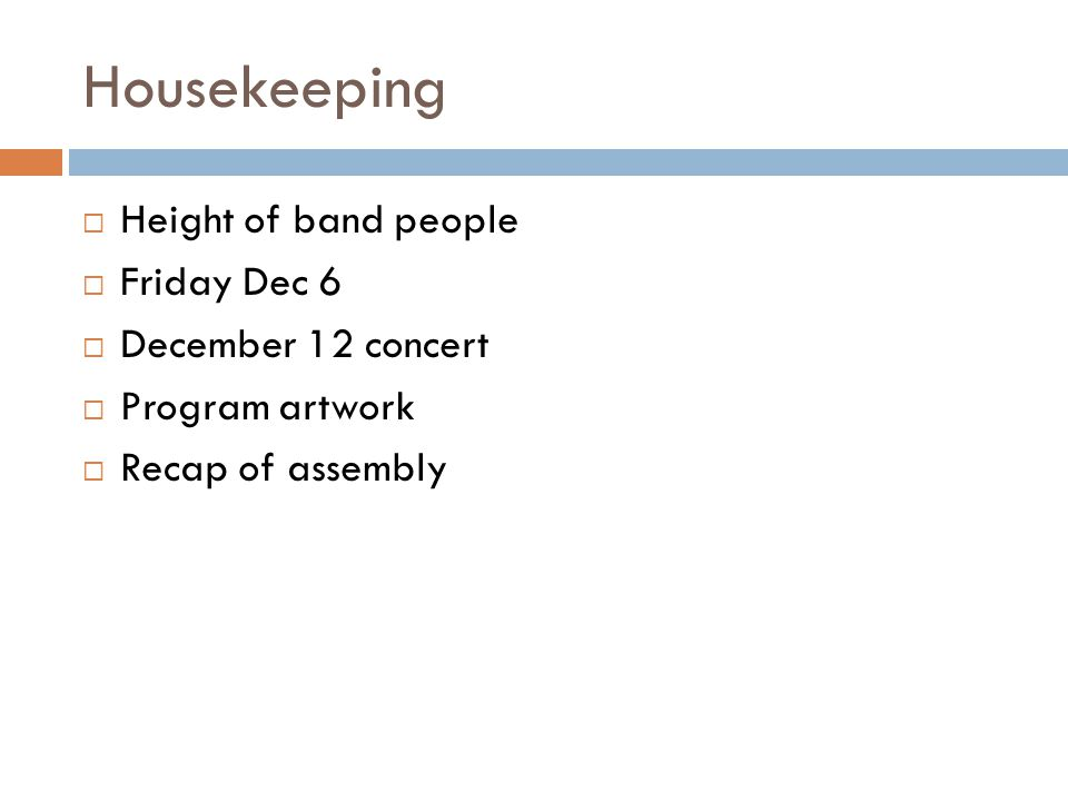Housekeeping  Height of band people  Friday Dec 6  December 12 concert  Program artwork  Recap of assembly