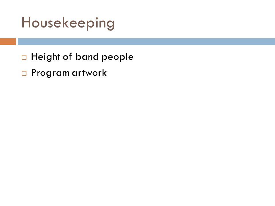 Housekeeping  Height of band people  Program artwork