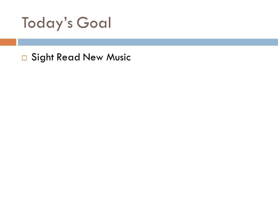 Today's Goal  Sight Read New Music