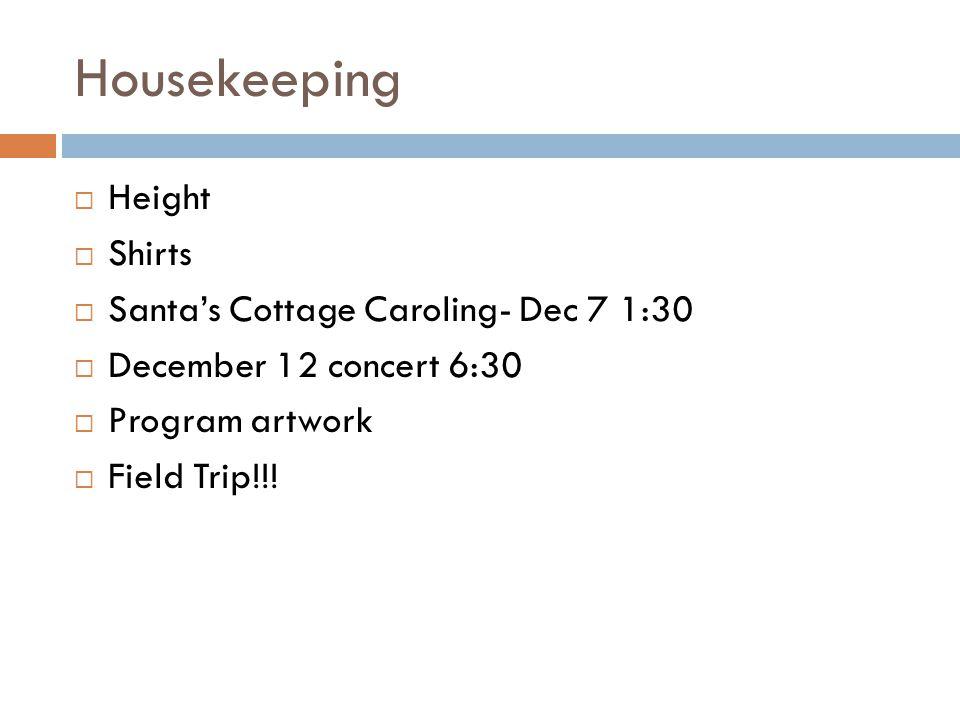 Housekeeping  Height  Shirts  Santa's Cottage Caroling- Dec 7 1:30  December 12 concert 6:30  Program artwork  Field Trip!!!