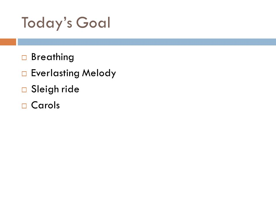 Today's Goal  Breathing  Everlasting Melody  Sleigh ride  Carols