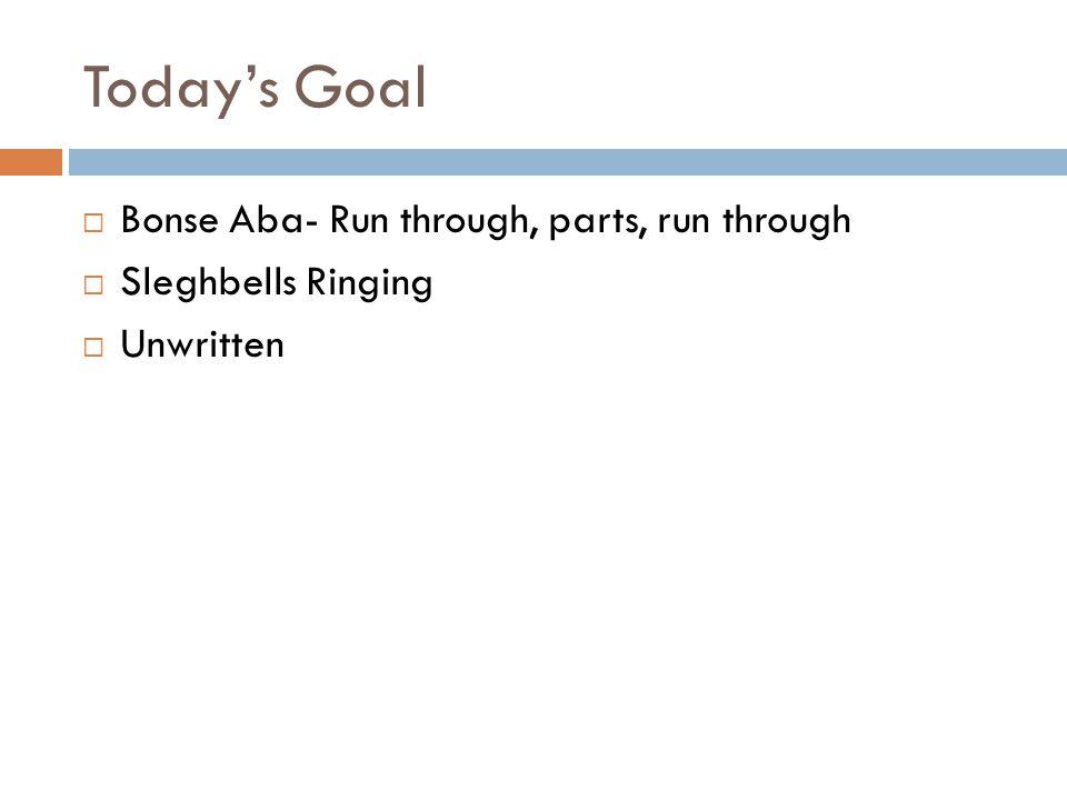Today's Goal  Bonse Aba- Run through, parts, run through  Sleghbells Ringing  Unwritten