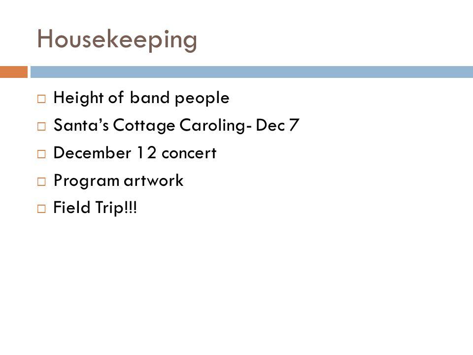Housekeeping  Height of band people  Santa's Cottage Caroling- Dec 7  December 12 concert  Program artwork  Field Trip!!!