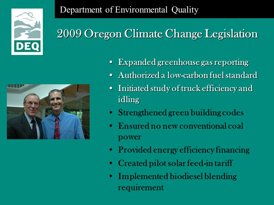 Department of Environmental Quality 2009 Oregon Climate Change Legislation Expanded greenhouse gas reportingExpanded greenhouse gas reporting Authoriz