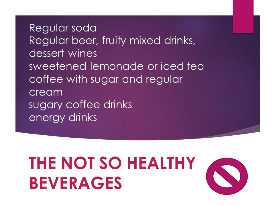 Now lets talk beverages, the healthier options.