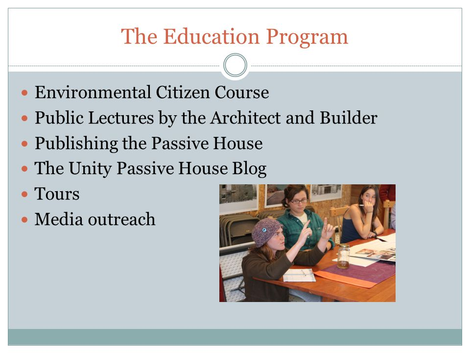 The Education Program Environmental Citizen Course Public Lectures by the Architect and Builder Publishing the Passive House The Unity Passive House Blog Tours Media outreach