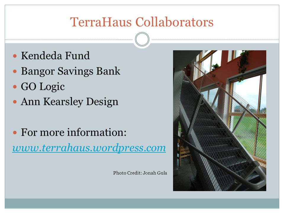 TerraHaus Collaborators Kendeda Fund Bangor Savings Bank GO Logic Ann Kearsley Design For more information: www.terrahaus.wordpress.com Photo Credit: Jonah Gula