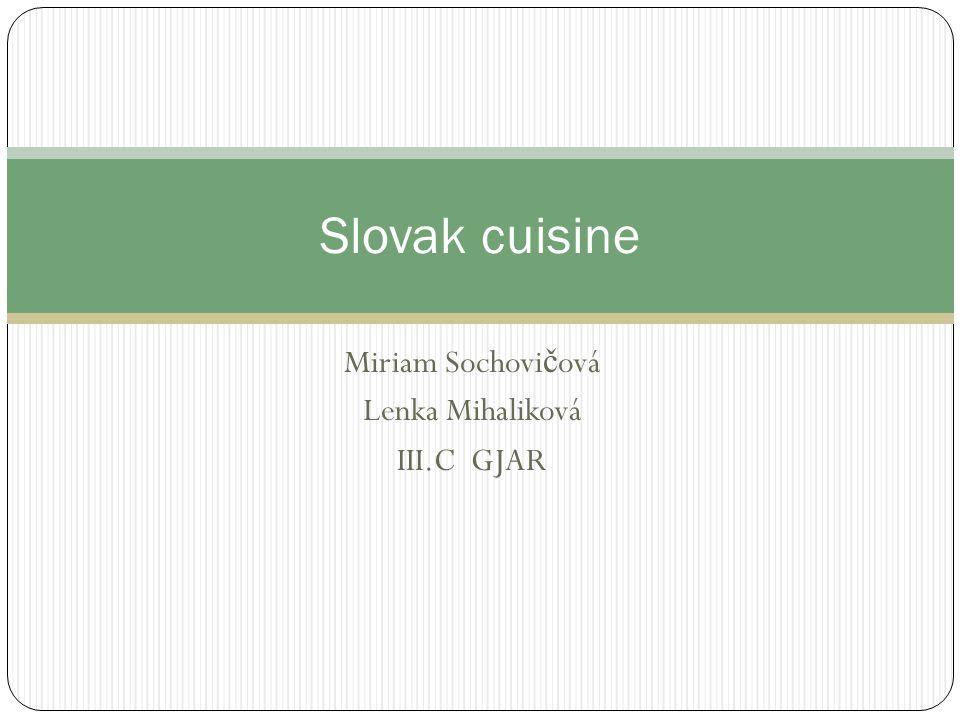 Miriam Sochovi č ová Lenka Mihaliková III.C GJAR Slovak cuisine
