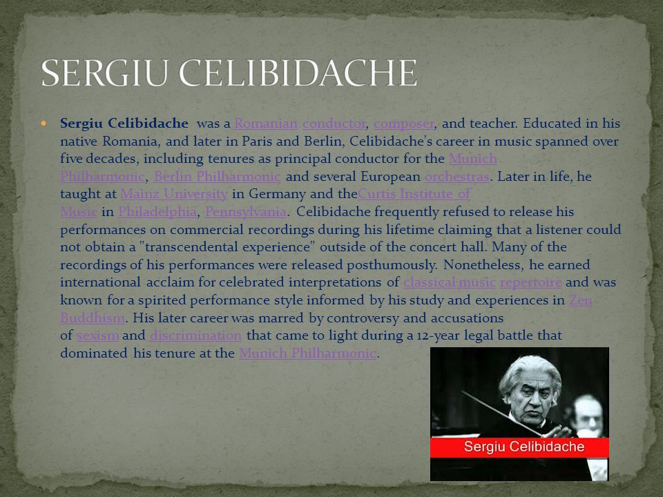 Sergiu Celibidache was a Romanian conductor, composer, and teacher.