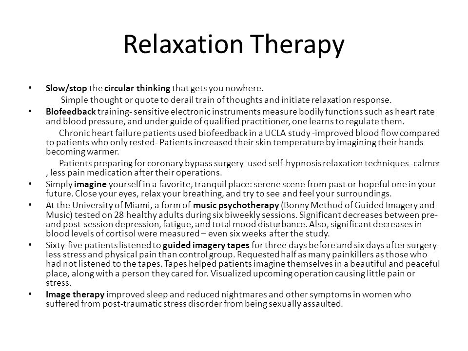 Relaxation Therapy Slow/stop the circular thinking that gets you nowhere.