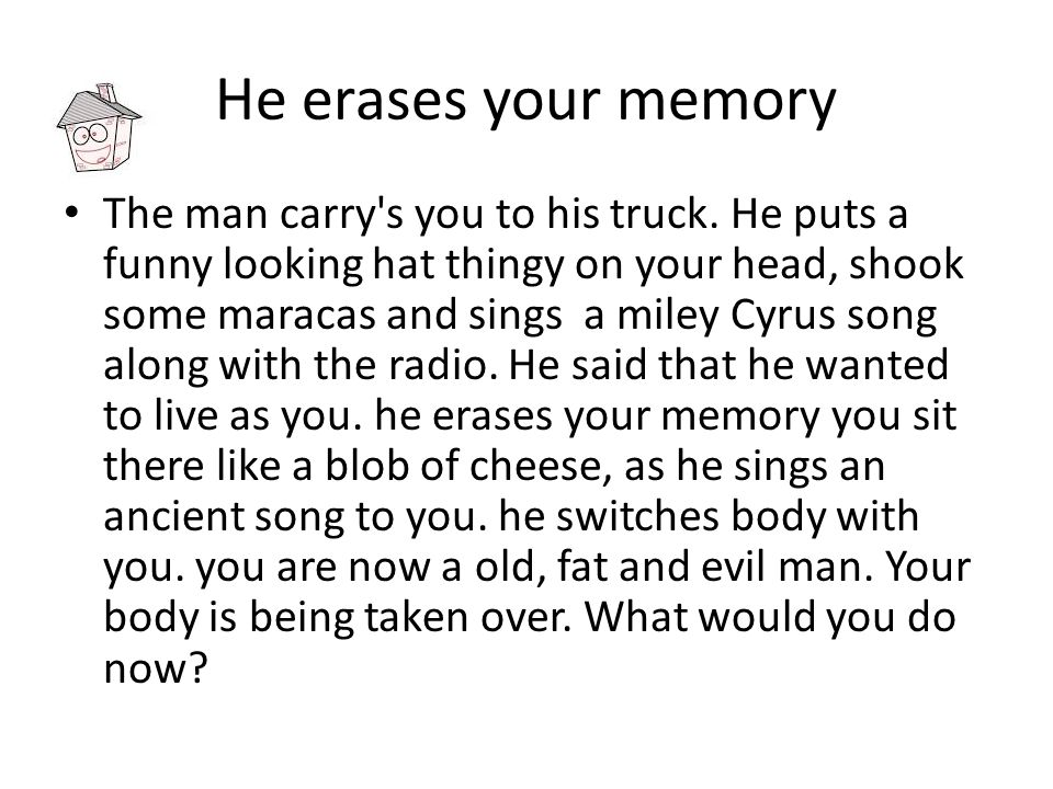 He erases your memory The man carry s you to his truck.