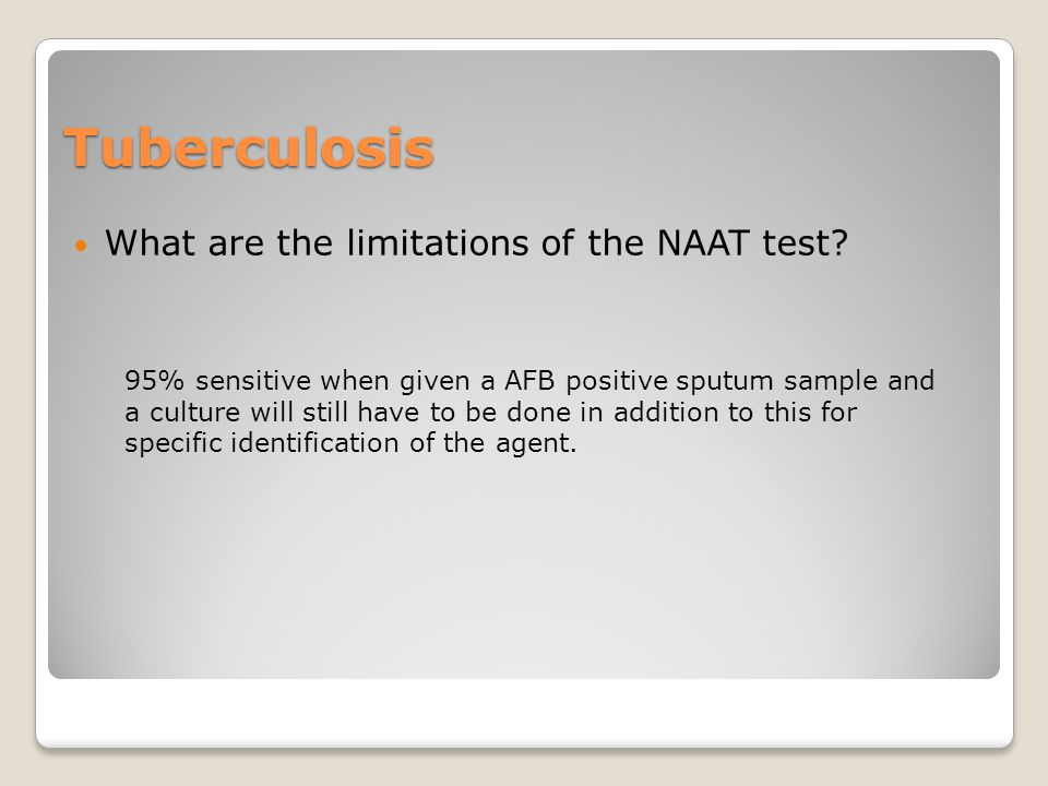 Tuberculosis What are the limitations of the NAAT test.