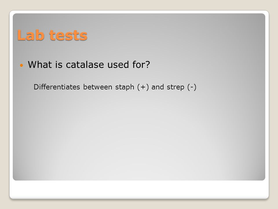 Lab tests What is catalase used for Differentiates between staph (+) and strep (-)
