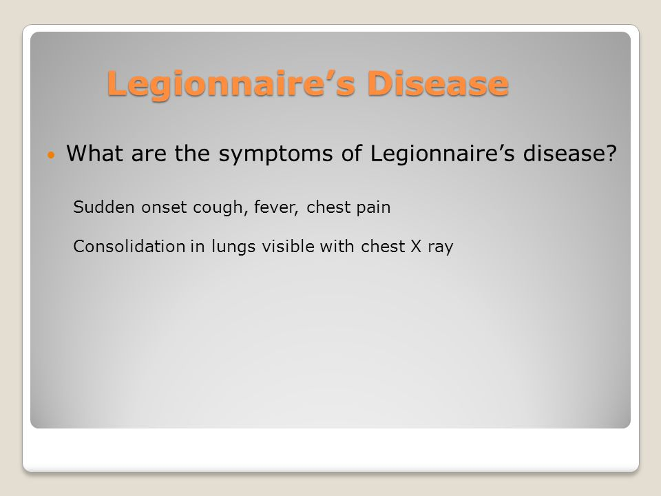 Legionnaire's Disease What are the symptoms of Legionnaire's disease.
