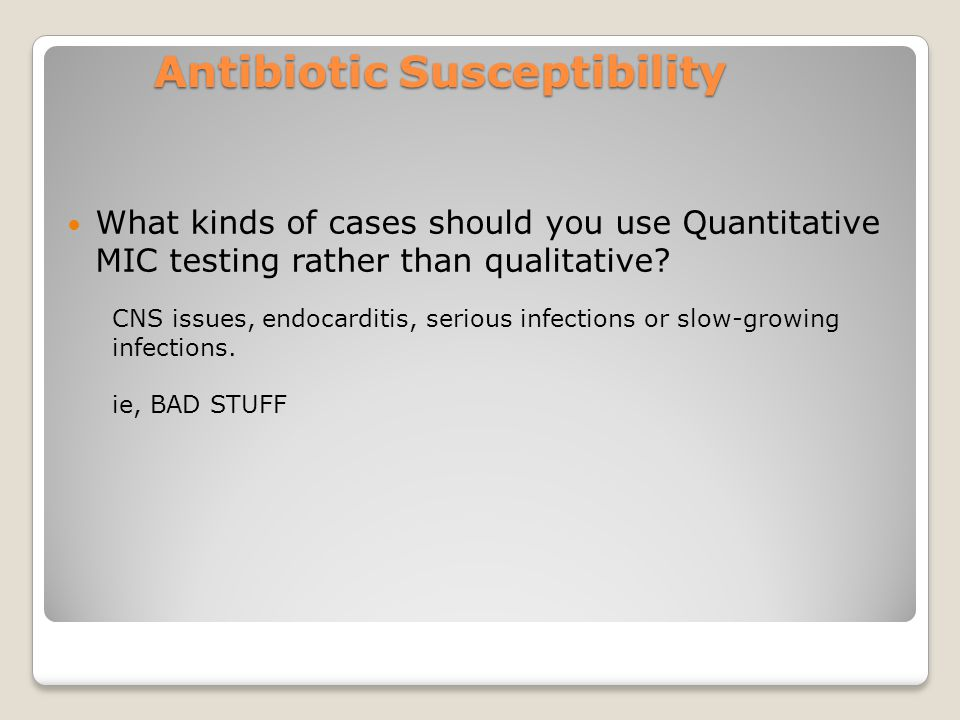 Antibiotic Susceptibility What kinds of cases should you use Quantitative MIC testing rather than qualitative.