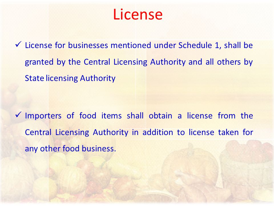 License License for businesses mentioned under Schedule 1, shall be granted by the Central Licensing Authority and all others by State licensing Autho