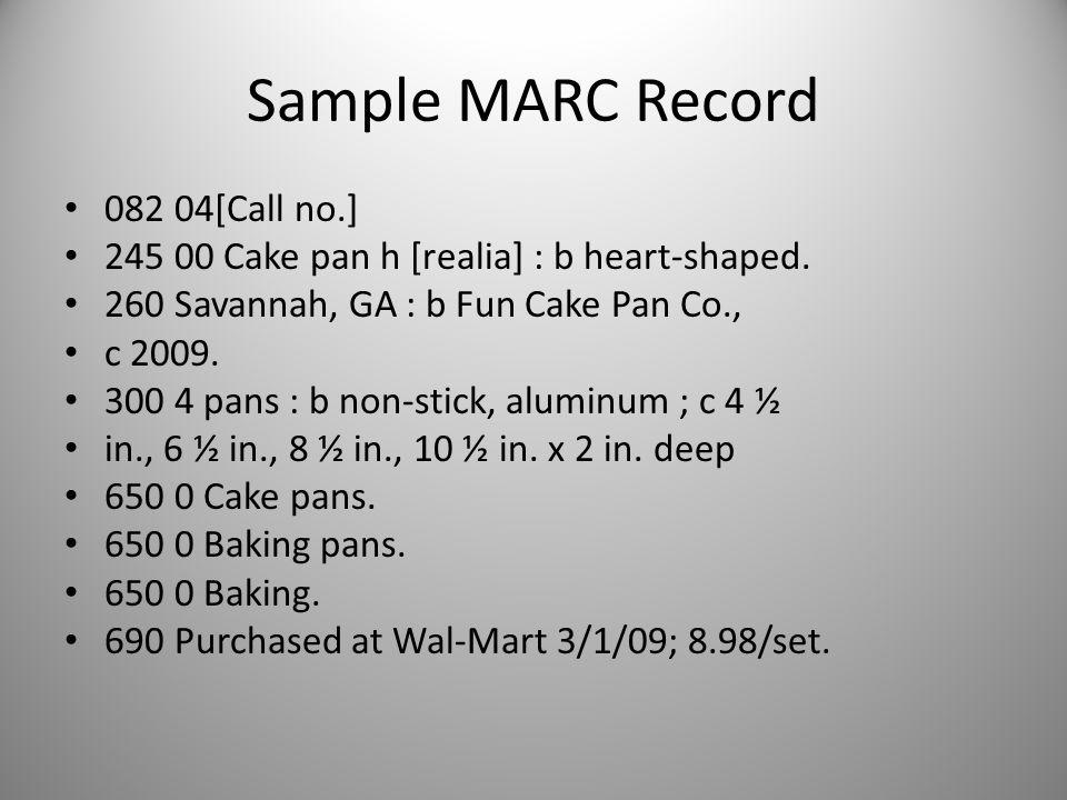 Sample MARC Record 082 04[Call no.] 245 00 Cake pan h [realia] : b heart-shaped.