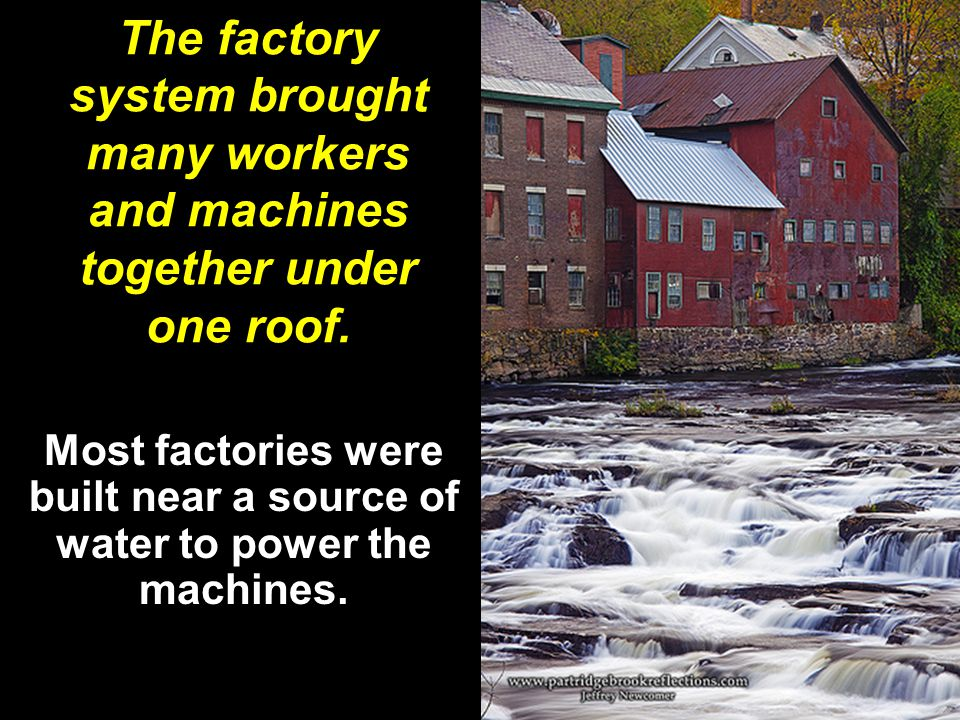 The factory system brought many workers and machines together under one roof.