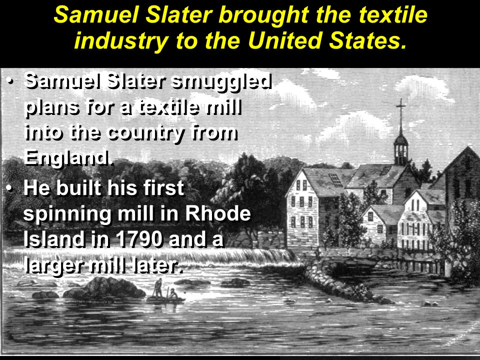 Samuel Slater brought the textile industry to the United States.