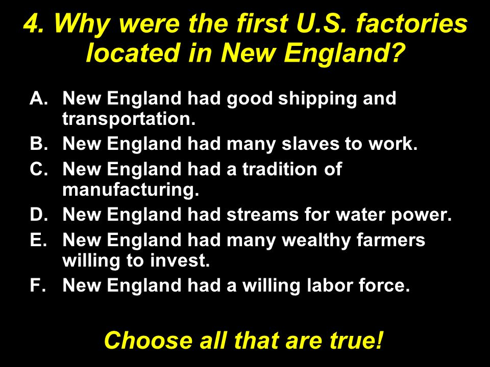 4. Why were the first U.S. factories located in New England.